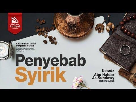 Penyebab Syirik | Ustadz Abu Haidar As-Sundawy حفظه الله