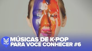 K-pop Songs For You To Know! #6