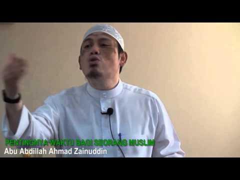 Pentingnya Waktu Bagi Seorang Miuslim - Abu Abdillah Ahmad Zainuddin