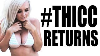 The Return of the THICC