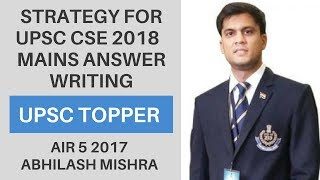 [AIR 5 IAS 2017] Strategy For UPSC CSE 2018 - Mains Answer Writing By Abhilash Mishra