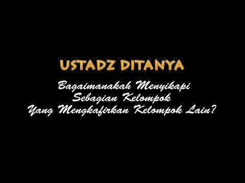 Ustadz Ditanya: Bagaimana Menyikapi Kelompok Yang Suka Mengkafirkan - Ustadz Badru Salam, Lc