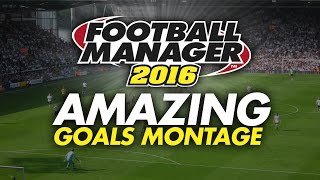Football Manager 2016 - Amazing Goals Montage (Match Engine Gameplay)