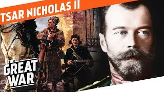 The Last Tsar - Nicholas II I WHO DID WHAT IN WW1?