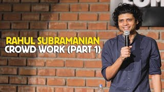RAHUL SUBRAMANIAN | LIVE IN BANGALORE | CROWD WORK (PART 1)