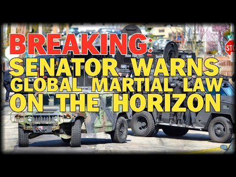 BREAKING: SENATOR WARNS GLOBAL MARTIAL LAW ON THE HORIZON