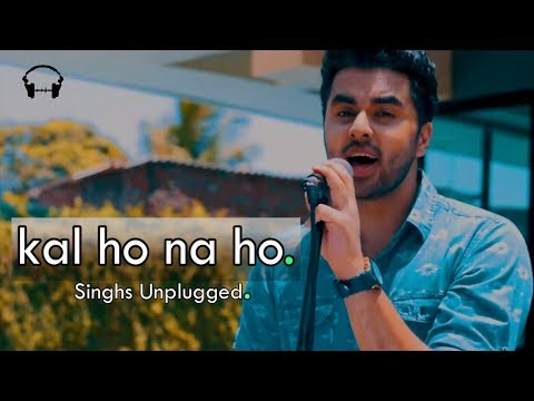 Kal Ho Na Ho | Rendition | Singh's Unplugged Cover | Sonu Nigam | Shah Rukh Khan