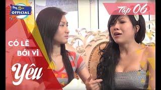 CÓ LẼ BỞI VÌ YÊU  - Tập 6 | Phim Tâm Lý Việt Nam Hay Full HD