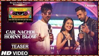 Car Nachdi / Hornn Blow (Teaser) | T Series Mixtape Punjabi | Gippy Grewal Harrdy Sandhu Neha Kakkar