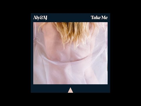 Aly & AJ - Take Me (Official Audio)