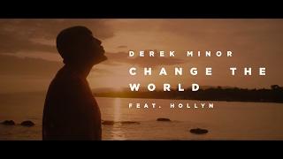 Derek Minor (ft. Hollyn) - Change the World [ Official Video ]