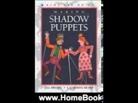 Home Book Summary: Making Shadow Puppets (Kids Can Do It) by Jill Bryant, Catherine Heard, Laura ...