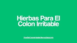 Hierbas Para El Colon Irritable | Hierbas Para Curar El Colon Irritable