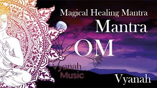 Mantra Om  - Vyanah - Magical Healing mantras