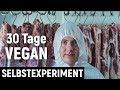 Die Wahrheit über Veganismus - 30 Tage Vegan Selbstexperiment