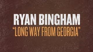 Watch Ryan Bingham Long Way From Georgia video