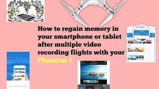 How to regain memory in your tabletsmartphone after multiple video recording flights with your P 3