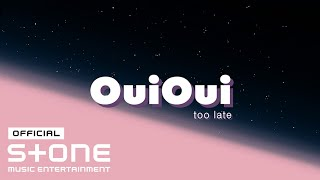 OuiOui (위위) - too late Official Lyric Video
