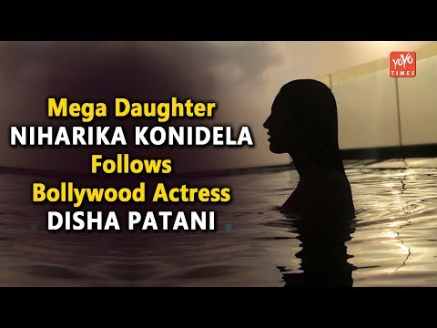 Mega Daughter Niharika Konidela Follows Bollywood Actress Disha Patani | Kiara Advani | YOYO Times