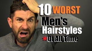 10 WORST Men's Hairstyles Of ALL TIME! Terrible Hairstyles To Avoid