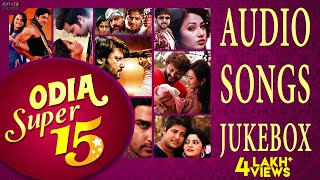 Odia Super 15   Nonstop Top Odia Songs from movies like Baby , Bye Bye Dubai , Agastya and more