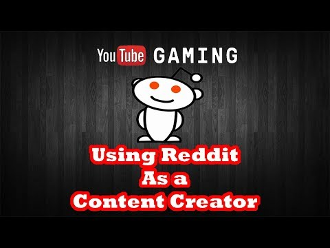YouTube Gaming Using Reddit as a Content Creator How to be a Youtuber Guide [pt.4]