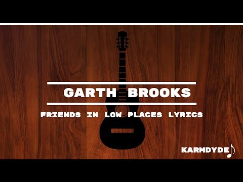 Garth Brooks - Friends In Low Places Lyrics