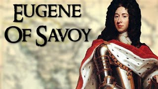 Eugene of Savoy: One of the Greatest Generals of Early Modern Europe