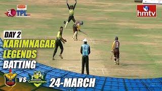 TPL Season 2 Day - 2 | Karimnagar Legends vs Khammam Commanders | LB Stadium | hmtv