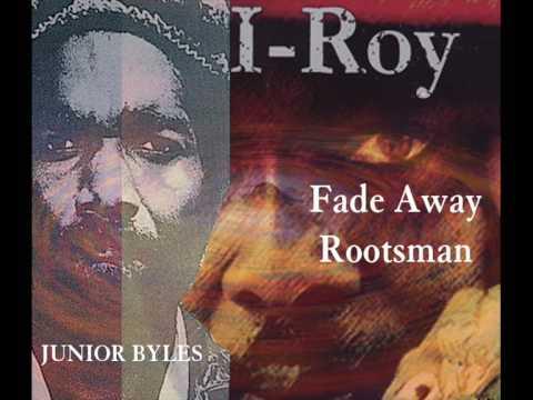 Junior Byles & I Roy - Fade Away & Rootsman 12
