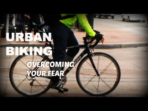 URBAN BIKING - Overcoming Your Fears