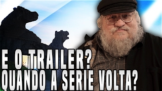 QUANDO GAME OF THRONES VOLTA? E O TRAILER? - Notícias Game of Thrones
