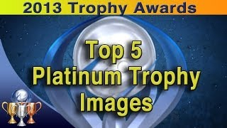 2013 Trophy Awards [Top 5 Platinum Trophy Images]