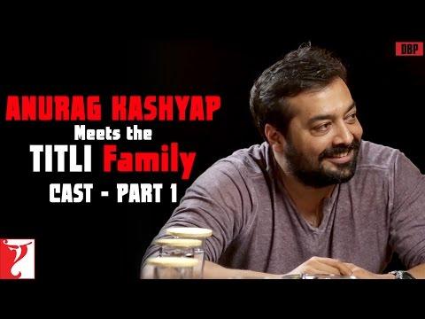 Anurag Kashyap Meets Titli Family - Cast - Part 1