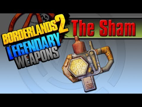 BORDERLANDS 2 | *The Sham* Legendary Weapons Guide