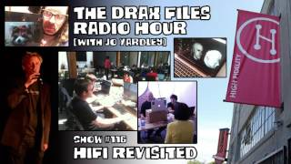 The Drax Files Radio Hour with Jo Yardley Show #116: HiFi Revisited