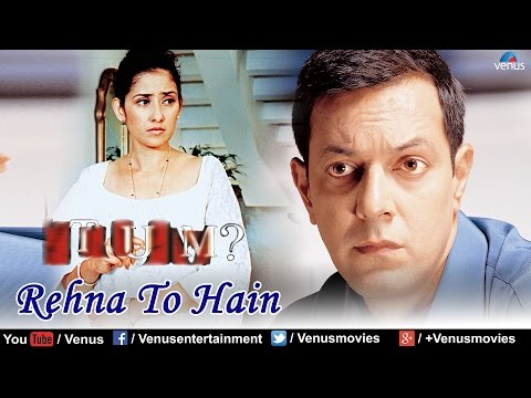 Rehna To Hain Full Video Song : Tum | Manisha Koirala Aman Verma...