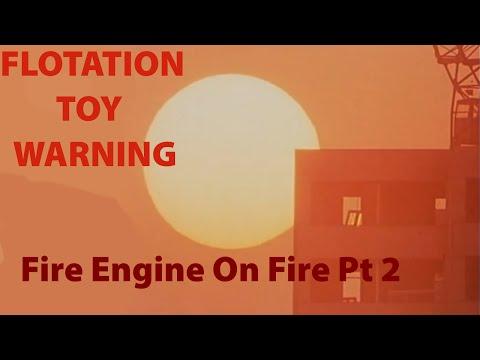 Flotation Toy Warning - Fire Engine On Fire Part Ii
