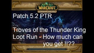 Troves of the Thunder King LOOT ONLY RUN - WoW Patch 5.2 PTR !!