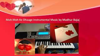 Moh Moh Ke Dhaage Instrumental Music by Madhur Bajaj