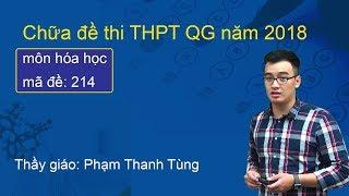 Chữa đề thi THPTQG môn Hóa năm 2018– Thầy Phạm Thanh Tùng