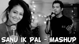 download lagu Sanu Ik Pal / Tere Bin Nahi Lagda Mashup gratis