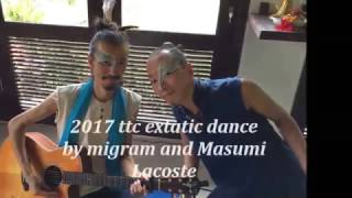 2017 Extatic Dance by migram and Masumi Lacoste in Chakra work TTC
