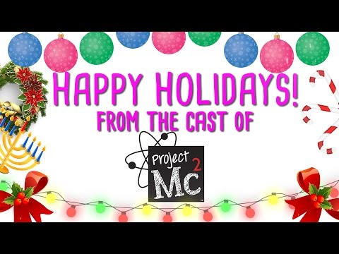 Project Mc² | Happy Holidays from the Cast!