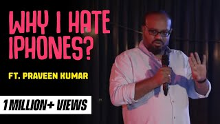 Why I Hate iPhones | Tamil Stand-Up Comedy | Praveen Kumar