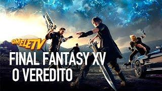 Final Fantasy XV - O Veredito | OmeleTV
