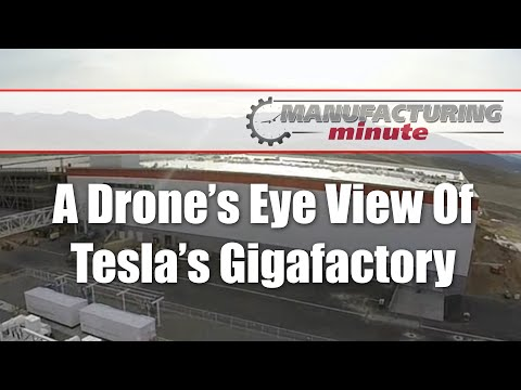 Manufacturing Minute: A Drone's Eye View Of Tesla's Gigafactory