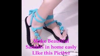 how to make Beautiful Sandals In Home