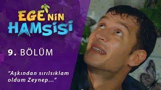 """""""Aşkından sırılsıklam oldum Zeynep…"""" Ege'nin Hamsisi 9. Bölüm"""