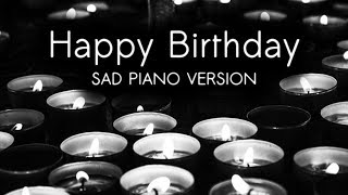 Happy Birthday Sad Piano Version